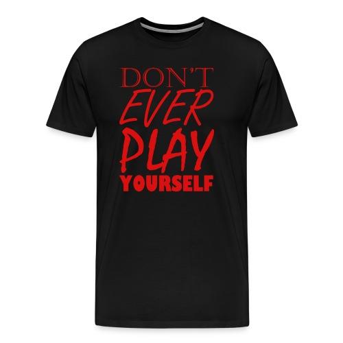 Don't Play EVER Yourself T-shirt - Men's Premium T-Shirt
