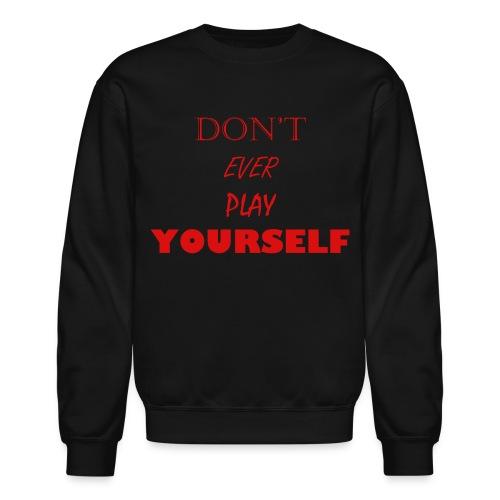Don't Play EVER Yourself Crewneck - Crewneck Sweatshirt