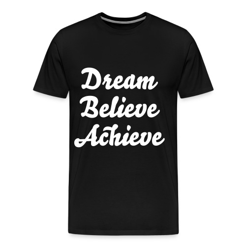 'Dream Believe Achieve' Tee - Men's Premium T-Shirt