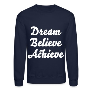 'Dream Believe Achieve' Sweatshirt - Crewneck Sweatshirt