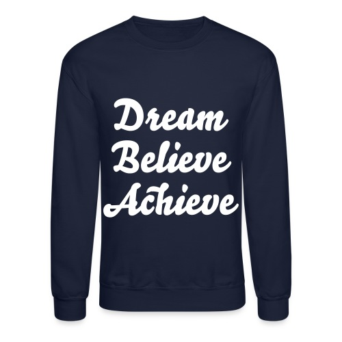 'Dream Believe Achieve' Sweatshirt - Crewneck Sweatshirt