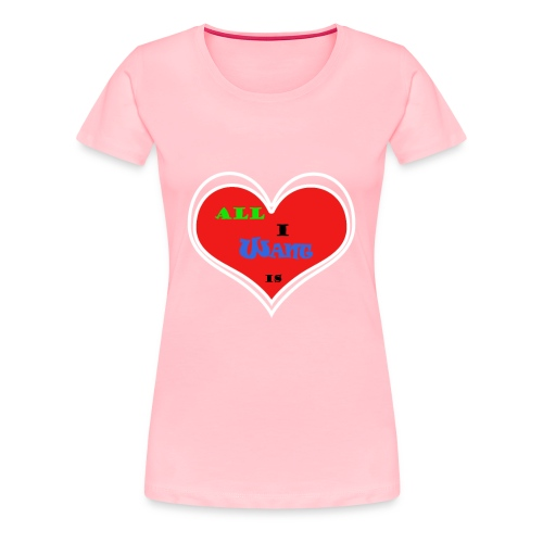 Love is every thing - Women's Premium T-Shirt