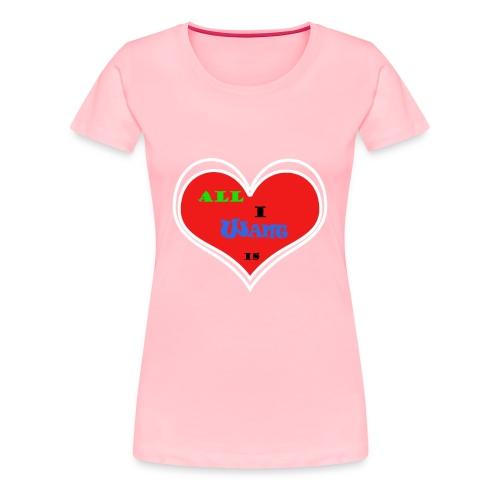 Love is every thing - Women's Premium T-Shirt