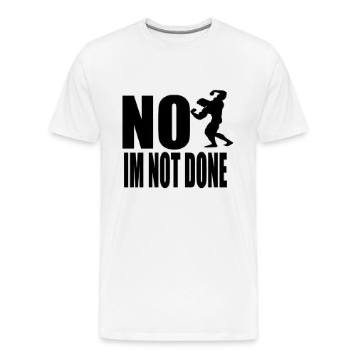 Not Done - Men's Premium T-Shirt