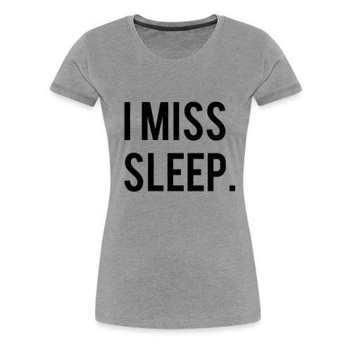 Momlife Collection: I Miss Sleep Tee - Women's Premium T-Shirt