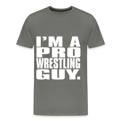 I'm a Pro Wrestling Guy - Men's Premium T-Shirt