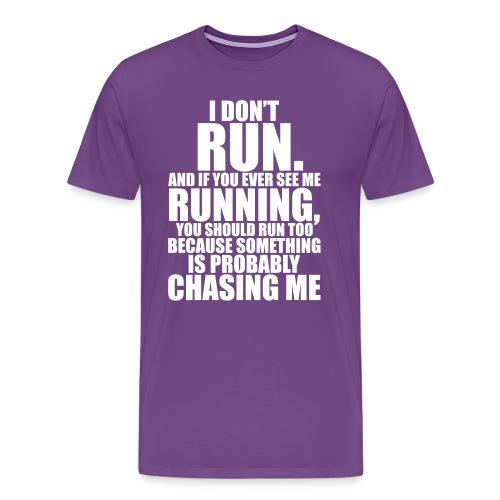 I Don't Run - Men's Premium T-Shirt