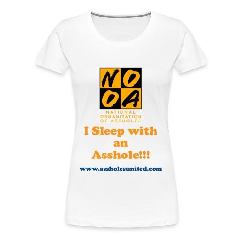 I Sleep with An Asshole - Women's Premium T-Shirt