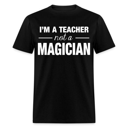 Not a Magician - Men's T-Shirt
