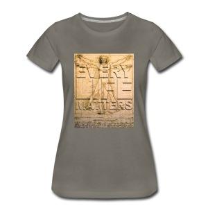 Every Life Matters T-shirt - Women's Premium T-Shirt