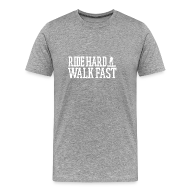 T-Shirts ~ Men's Premium T-Shirt ~ Ride Hard Walk Fast Graphic Tee