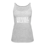 Tanks ~ Women's Premium Tank Top ~ Ride Hard Walk Fast Graphic Woman's Tank Top