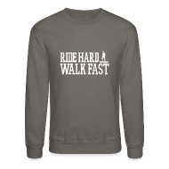 Long Sleeve Shirts ~ Crewneck Sweatshirt ~ Ride Hard Walk Fast Graphic Crew Sweatshirt