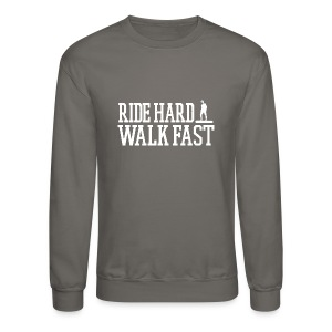 Ride Hard Walk Fast Graphic Crew Sweatshirt - Crewneck Sweatshirt