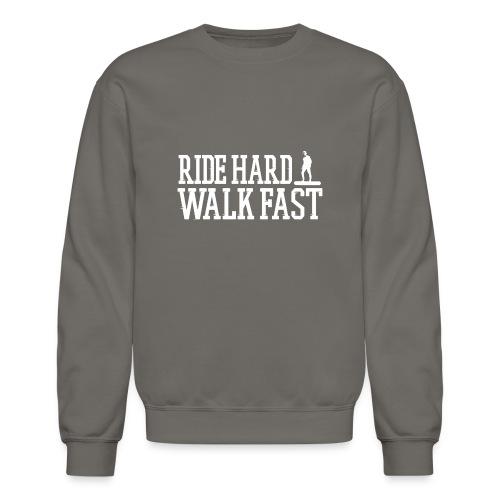 Ride Hard Walk Fast Graphic Crew Sweatshirt - Crewneck Sweatshirt