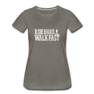 T-Shirts ~ Women's Premium T-Shirt ~ Ride Hard Walk Fast Graphic Woman's Tee