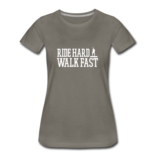 Ride Hard Walk Fast Graphic Woman's Tee  - Women's Premium T-Shirt