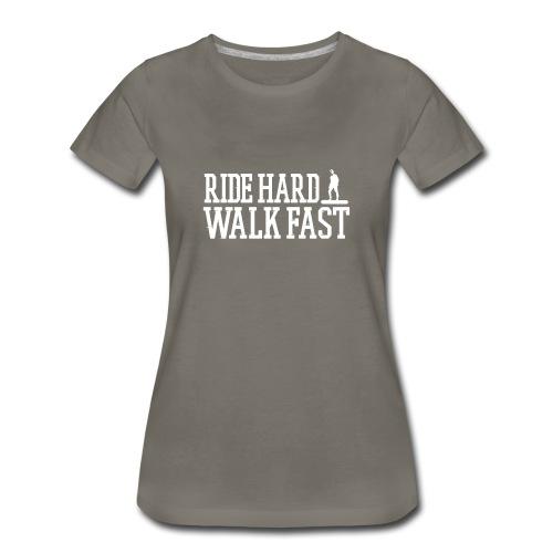 Ride Hard Walk Fast Graphic Woman's Tee  - Women's Premium T-Shirt