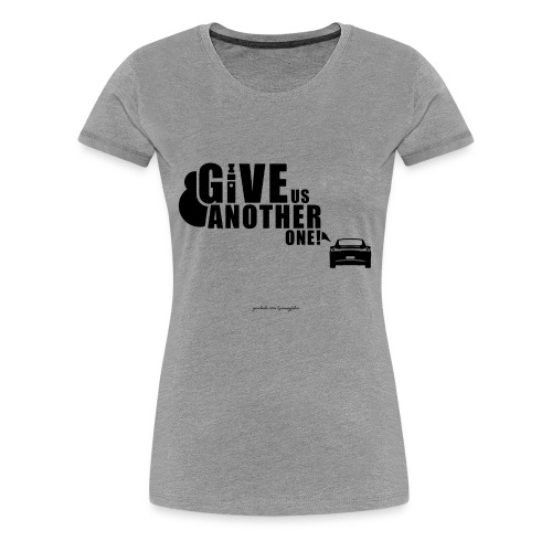Give Us Another One! Women's Tee AA - Women's Premium T-Shirt