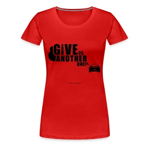 Give Us Another One! Women's Tee - Women's Premium T-Shirt