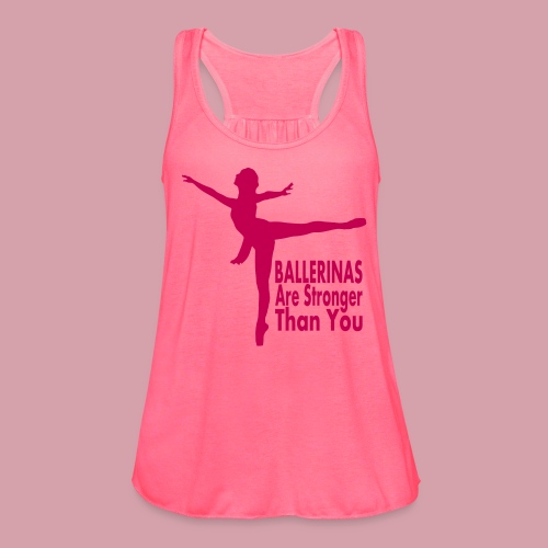 Ballerinas Are Stronger Than You - Women's Flowy Tank Top by Bella