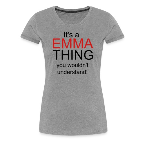 It's a Emma thing - Women's Premium T-Shirt