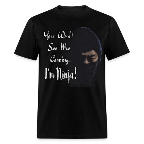 You Won't See Me Coming...I'm Ninja! - Men's T-Shirt