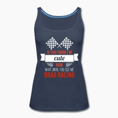 Wait until you see me Drag Racing T-shirt Tanks