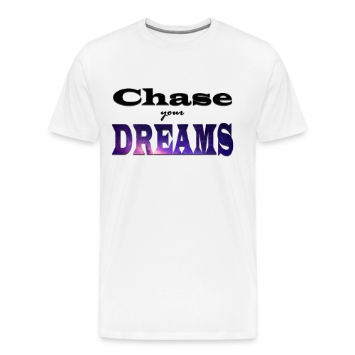 Chase Your Dreams T-Shirt (unisex) - Men's Premium T-Shirt