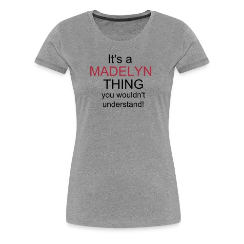 It's a madelyn thing - Women's Premium T-Shirt