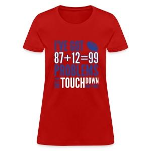 99 Problems - Women's T-Shirt