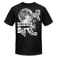 T-Shirts ~ Men's T-Shirt by American Apparel ~ I'm gonna have to science the shit out of this!