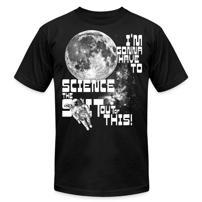 I'm gonna have to science the shit out of this! - Men's T-Shirt by American Apparel