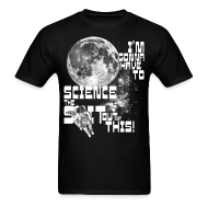 T-Shirts ~ Men's T-Shirt ~ I'm gonna have to science the shit out of this!