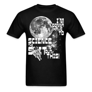 I'm gonna have to science the shit out of this! - Men's T-Shirt