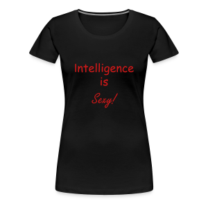 Intelligence is Sexy! - Women's Premium T-Shirt