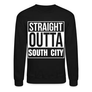 OK! Straight Outta South City Crewneck - Crewneck Sweatshirt