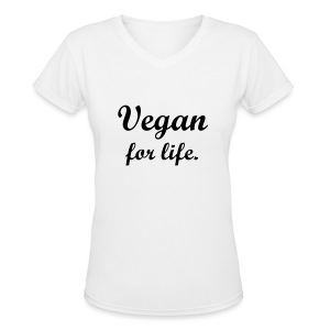 Vegan for life women's v-neck t-shirt - Women's V-Neck T-Shirt