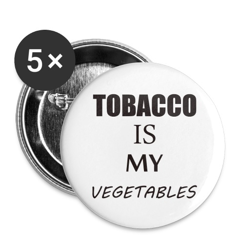 Tobacco Is My Vegetbales - Large Buttons