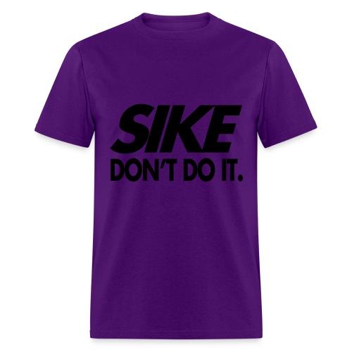 OK! Sike Don't Do It Tee - Men's T-Shirt