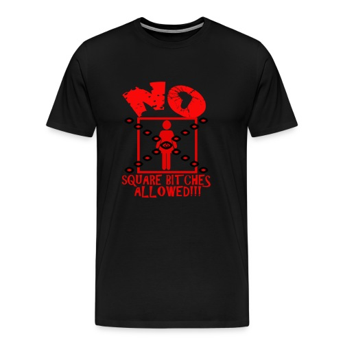 No Square Bitches Allowed (Red Print)  - Men's Premium T-Shirt