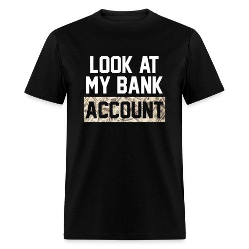 LOOK AT MY BANK ACCOUNT - Men's T-Shirt