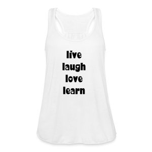 live laugh love learn - Women's Flowy Tank Top by Bella