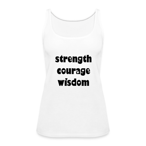 strength courage wisdom - Women's Premium Tank Top