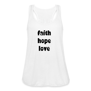 faith hope love - Women's Flowy Tank Top by Bella