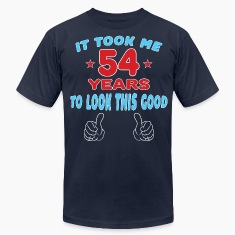 IT TOOK ME 54 YEARS TO LOOK THIS GOOD T-Shirts