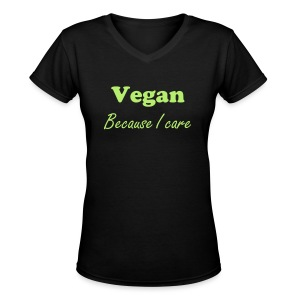 Vegan because I care women's v-neck t-shirt - Women's V-Neck T-Shirt