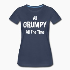 All Grumpy All The Time Women's T-Shirts