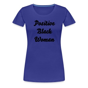 Positive Black Woman - Women's Premium T-Shirt