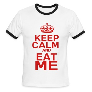 keep calm and eat me - Men's Ringer T-Shirt
